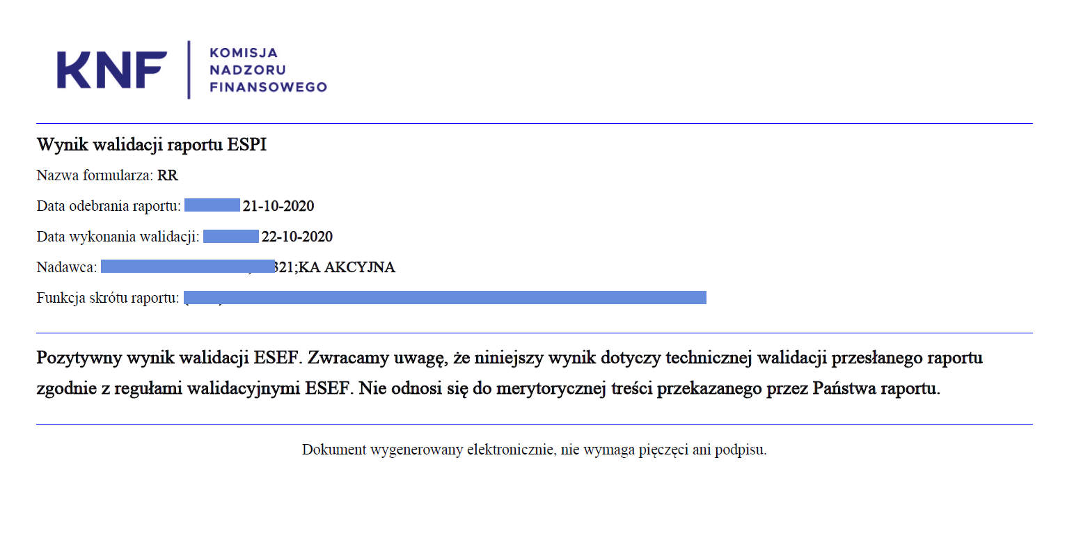 Bramka KNF: Pozytywny wynik walidacji ESEF, Zwracamy uwagę, że niniejszy wynik dotyczy technicznej walidacji przesłanego raportu zgodnie z regułami walidacyjnymi ESEF. Nie odnosi się do merytorycznej treści przekazanego przez Państwa raportu.