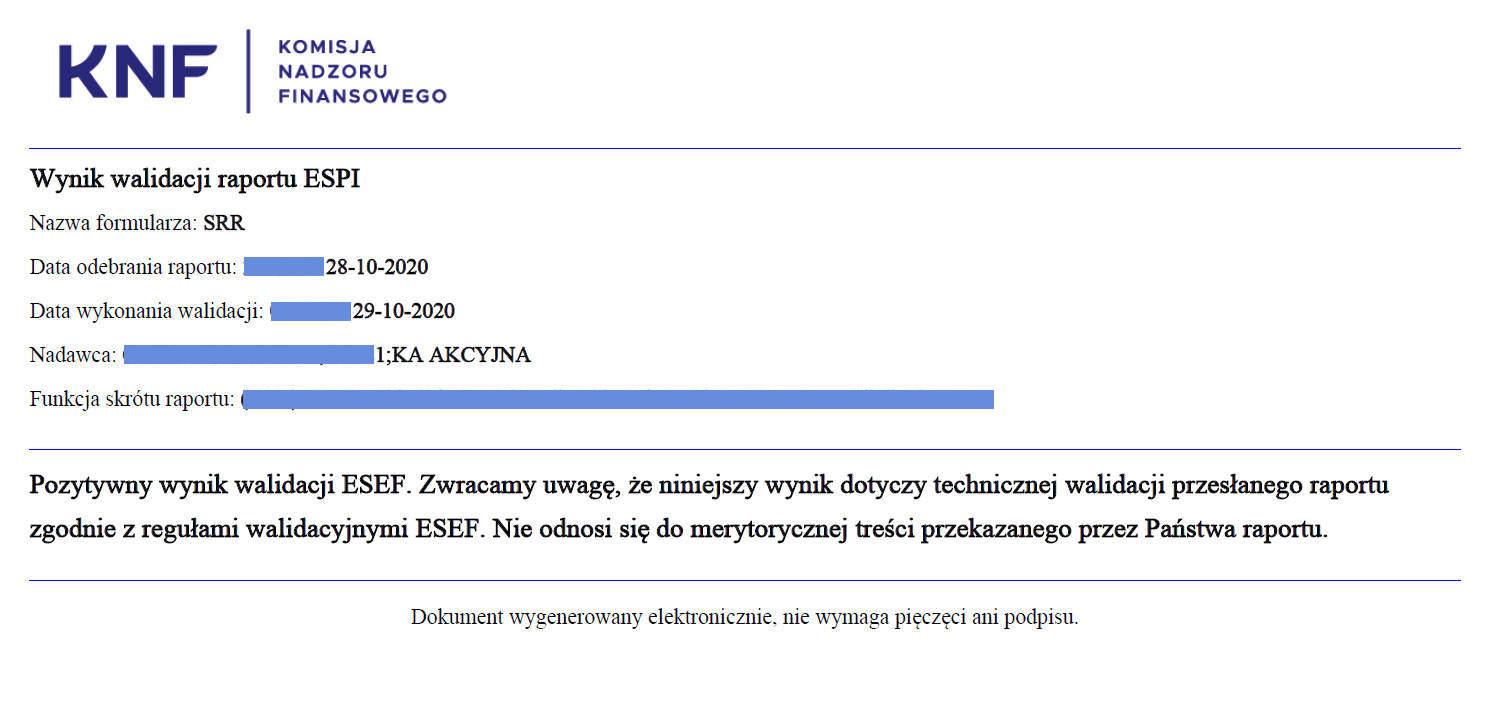 Pozytywny wynik walidacji ESEF, Zwracamy uwagę, że niniejszy wynik dotyczy technicznej walidacji przesłanego raportu zgodnie z regułami walidacyjnymi ESEF. Nie odnosi się do merytorycznej treści przekazanego przez Państwa raportu.